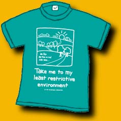 A 100% cotton hunter green shirt with a child-like drawing of wide open spaces, with the words: Take me to the least restrictive environment.  We have 2 child large left. A Dan Wilkins design.